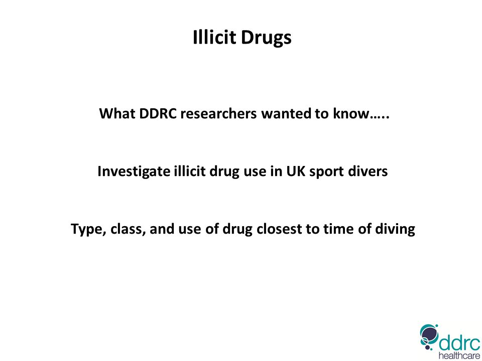 What DDRC researchers wanted to know….. Investigate illicit drug use in UK sport divers Type, class, and use of drug closest to time of diving Illicit