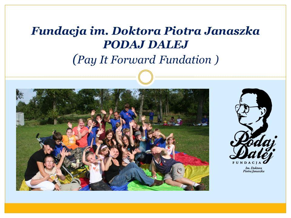Fundacja im. Doktora Piotra Janaszka PODAJ DALEJ ( Pay It Forward Fundation )