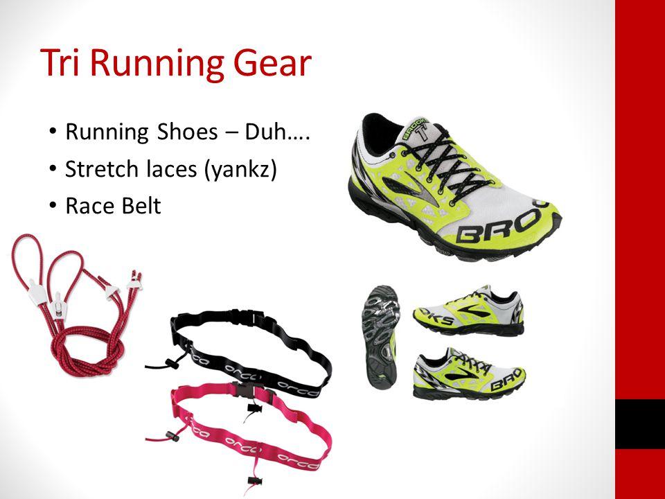 Tri Running Gear Running Shoes – Duh…. Stretch laces (yankz) Race Belt