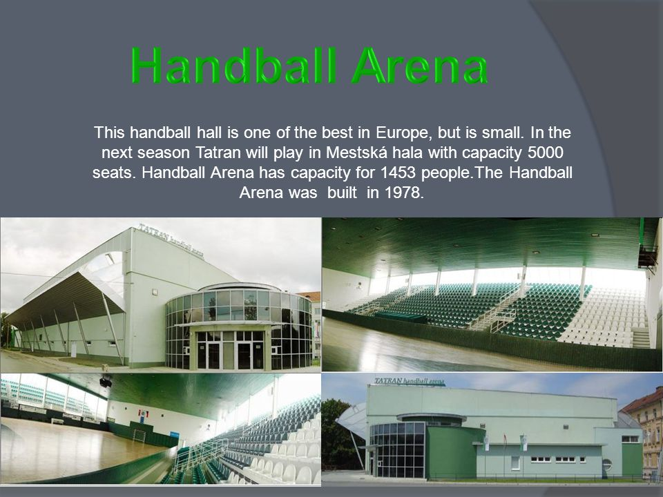 This handball hall is one of the best in Europe, but is small.