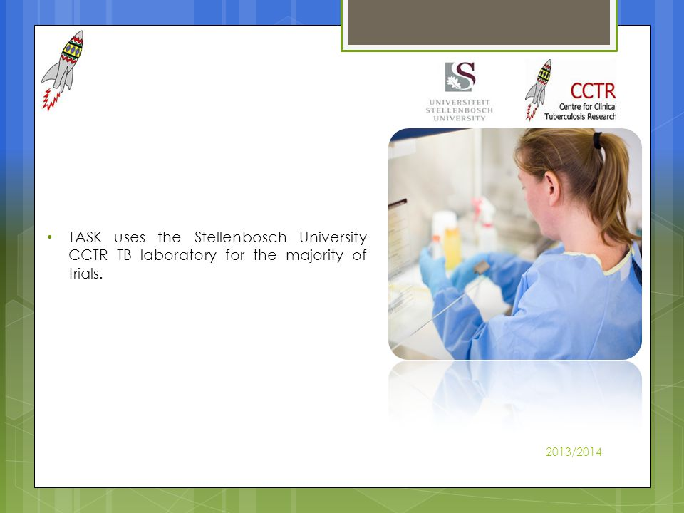 TASK uses the Stellenbosch University CCTR TB laboratory for the majority of trials. 2013/2014