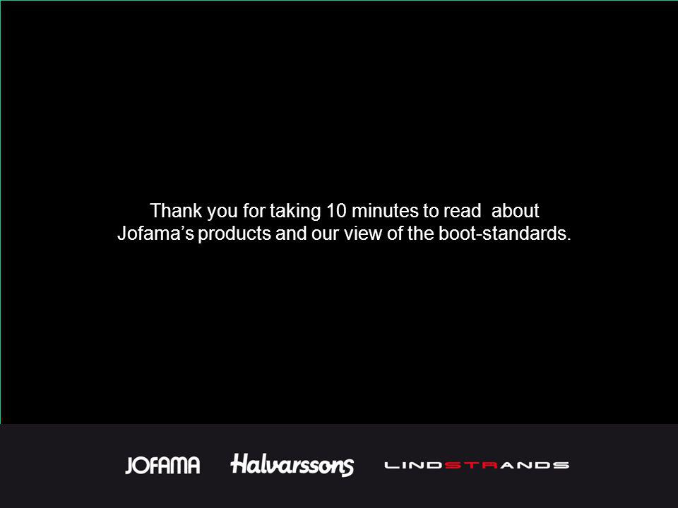 Thank you for taking 10 minutes to read about Jofamas products and our view of the boot-standards.