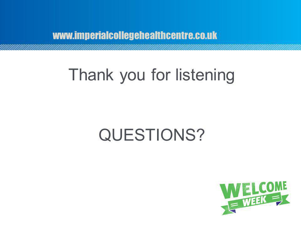www.imperialcollegehealthcentre.co.uk Thank you for listening QUESTIONS
