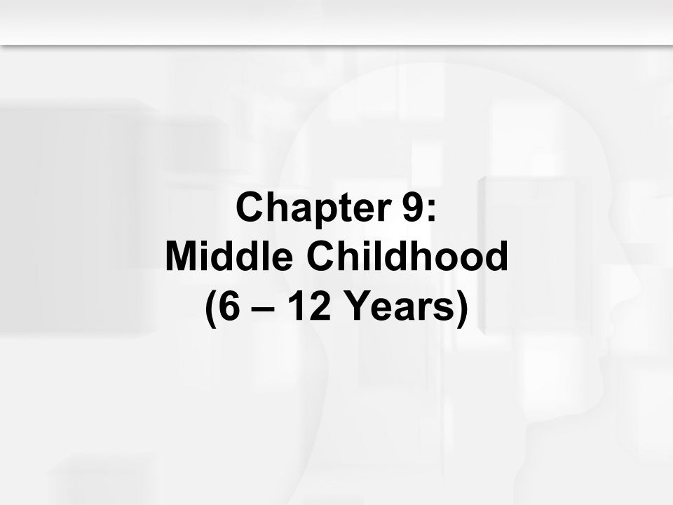 Chapter 9: Middle Childhood (6 – 12 Years)