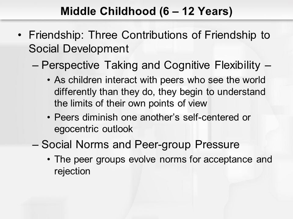 Middle Childhood (6 – 12 Years) Friendship: Three Contributions of Friendship to Social Development –Perspective Taking and Cognitive Flexibility – As