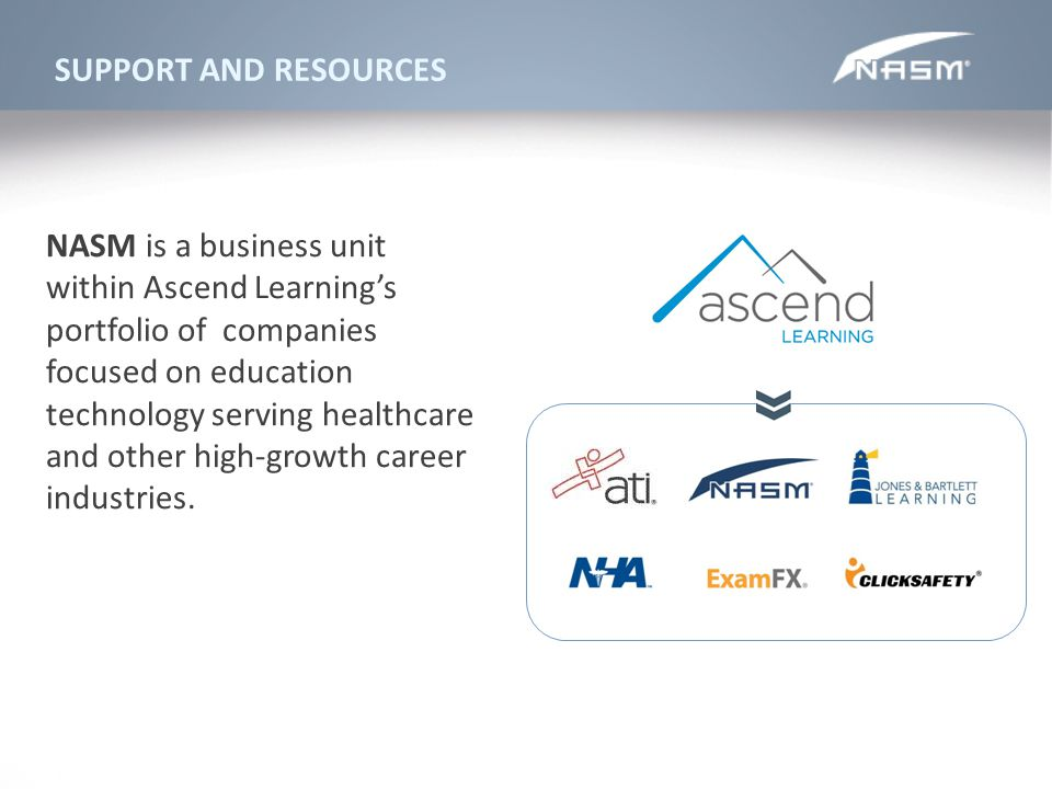 NASM is a business unit within Ascend Learnings portfolio of companies focused on education technology serving healthcare and other high-growth career