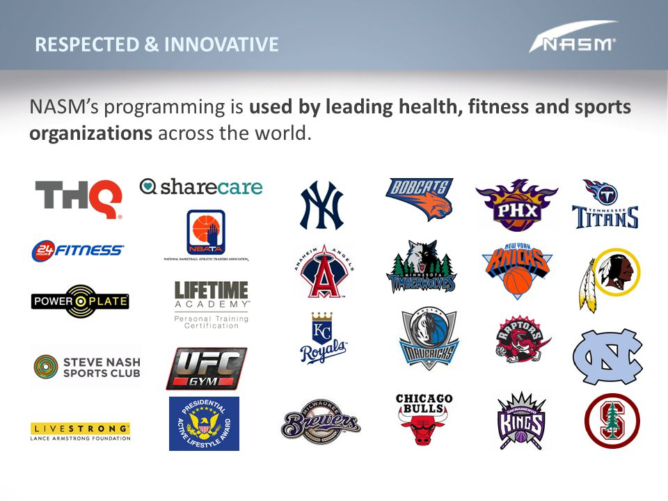 RESPECTED & INNOVATIVE NASMs programming is used by leading health, fitness and sports organizations across the world.