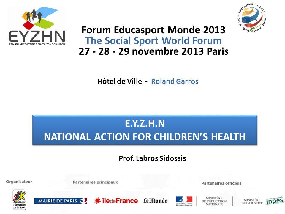 Forum Educasport Monde 2013 The Social Sport World Forum 27 - 28 - 29 novembre 2013 Paris Ε.Υ.Ζ.Η.Ν NATIONAL ACTION FOR CHILDRENS HEALTH Ε.Υ.Ζ.Η.Ν NAT