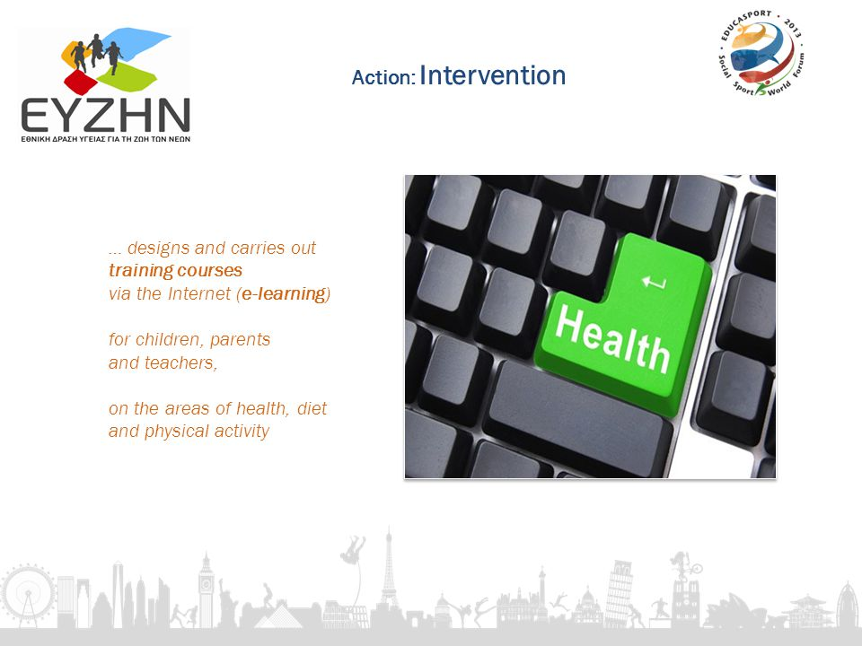 … designs and carries out training courses via the Internet (e-learning) for children, parents and teachers, on the areas of health, diet and physical activity Action: Intervention