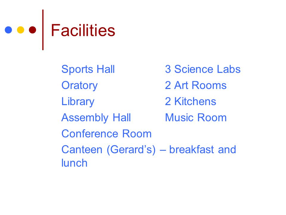 Facilities Sports Hall3 Science Labs Oratory2 Art Rooms Library2 Kitchens Assembly HallMusic Room Conference Room Canteen (Gerards) – breakfast and lu