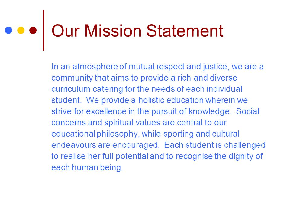 Our Mission Statement In an atmosphere of mutual respect and justice, we are a community that aims to provide a rich and diverse curriculum catering f