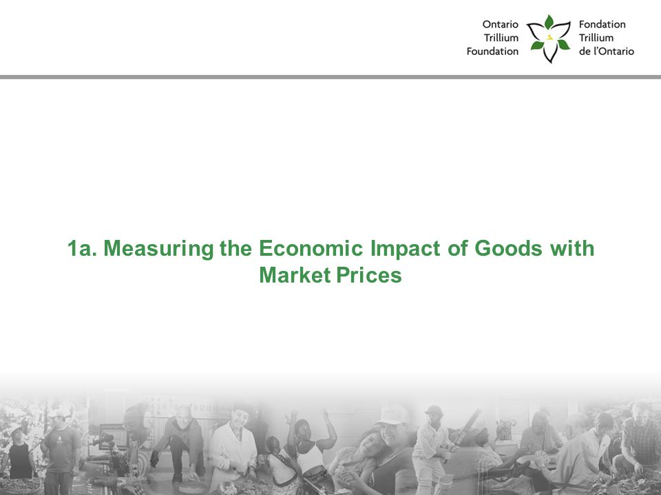 7 1a. Measuring the Economic Impact of Goods with Market Prices