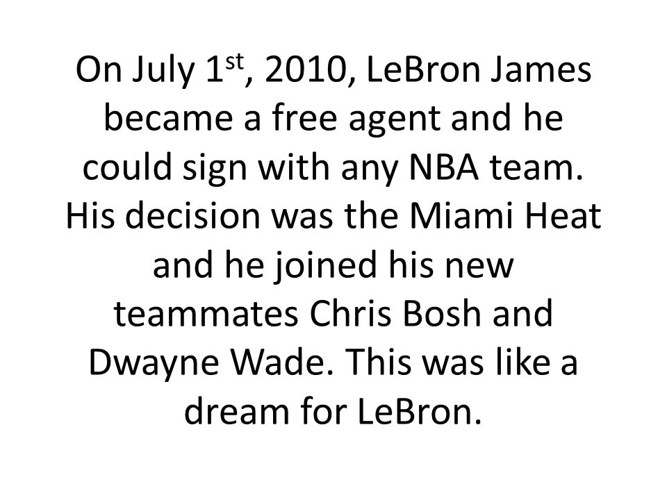 On July 1 st, 2010, LeBron James became a free agent and he could sign with any NBA team.