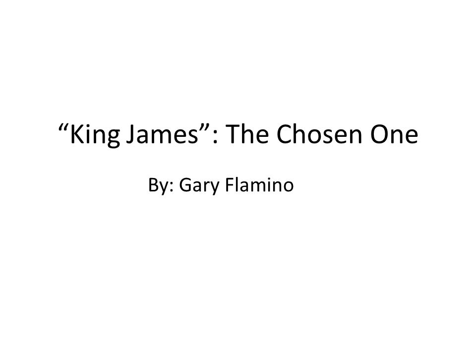 King James: The Chosen One By: Gary Flamino