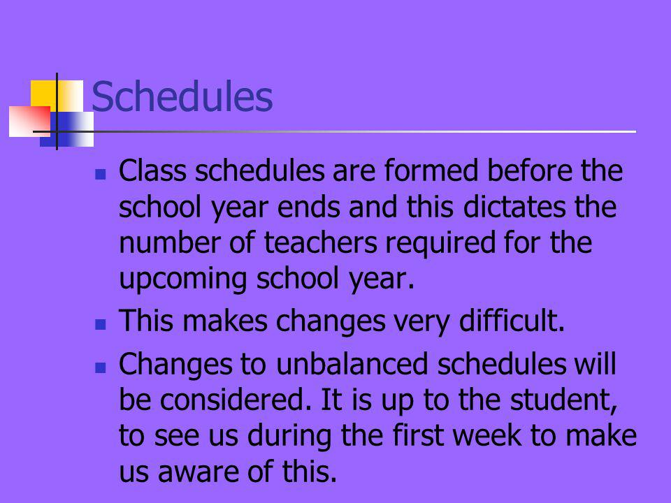 Schedules Class schedules are formed before the school year ends and this dictates the number of teachers required for the upcoming school year.