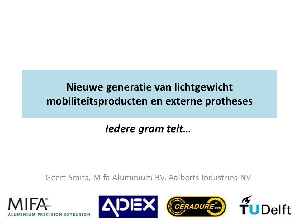 Nieuwe generatie van lichtgewicht mobiliteitsproducten en externe protheses Iedere gram telt… Geert Smits, Mifa Aluminium BV, Aalberts Industries NV