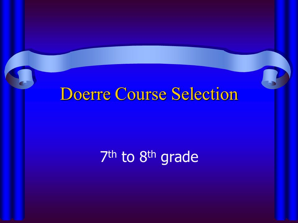 Doerre Course Selection 7 th to 8 th grade