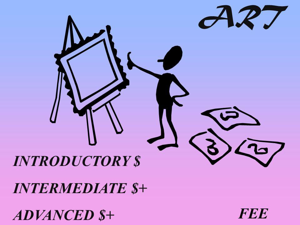 ART INTRODUCTORY $ INTERMEDIATE $+ ADVANCED $+ FEE