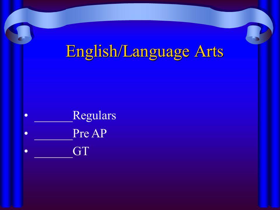 English/Language Arts ______Regulars ______Pre AP ______GT
