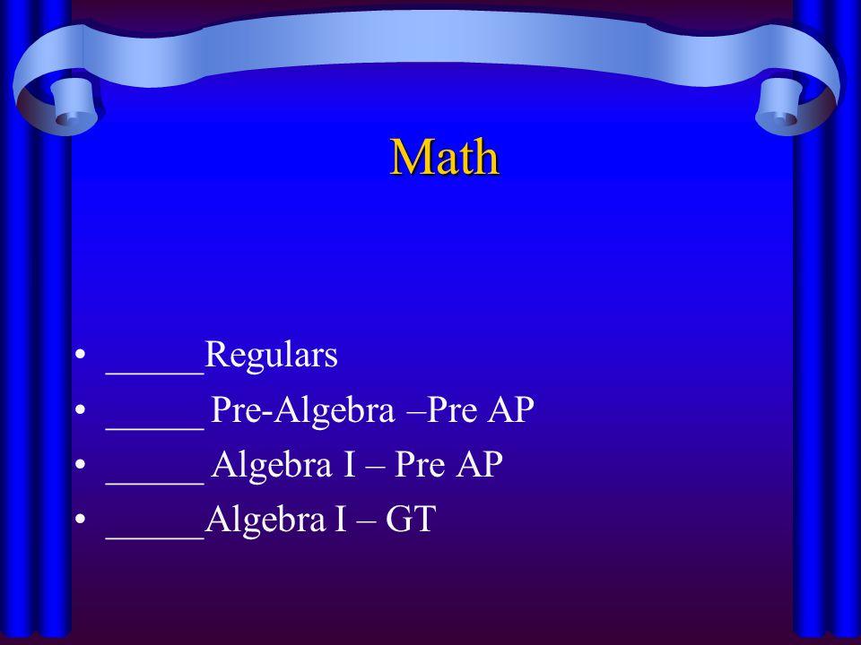Math _____Regulars _____ Pre-Algebra –Pre AP _____ Algebra I – Pre AP _____Algebra I – GT