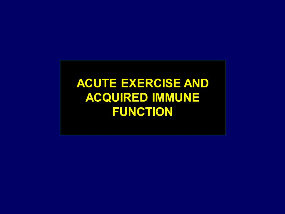 ACUTE EXERCISE AND ACQUIRED IMMUNE FUNCTION