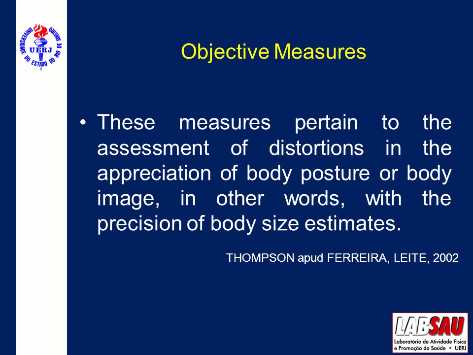 Objective Measures These measures pertain to the assessment of distortions in the appreciation of body posture or body image, in other words, with the