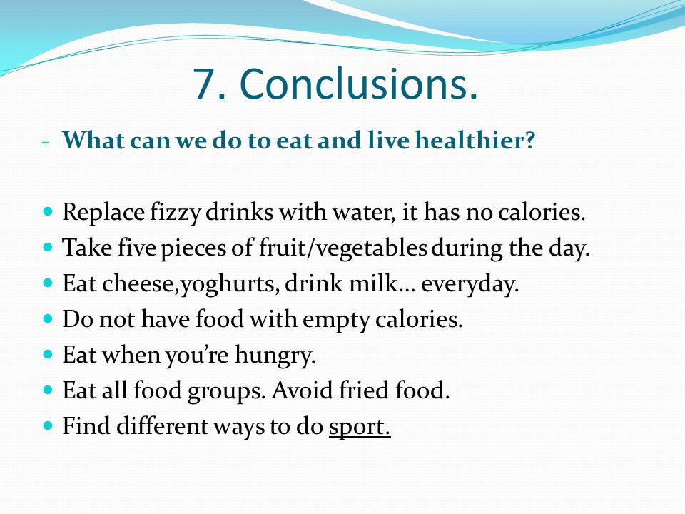 7. Conclusions. - What can we do to eat and live healthier.
