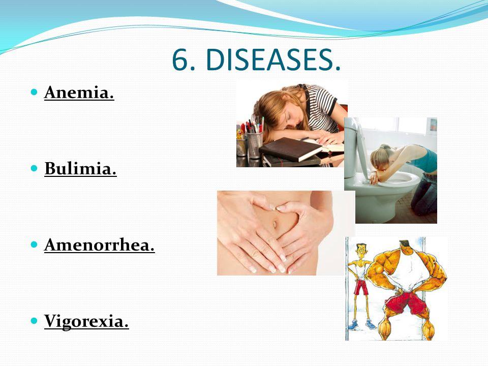 6. DISEASES. Anemia. Bulimia. Amenorrhea. Vigorexia.