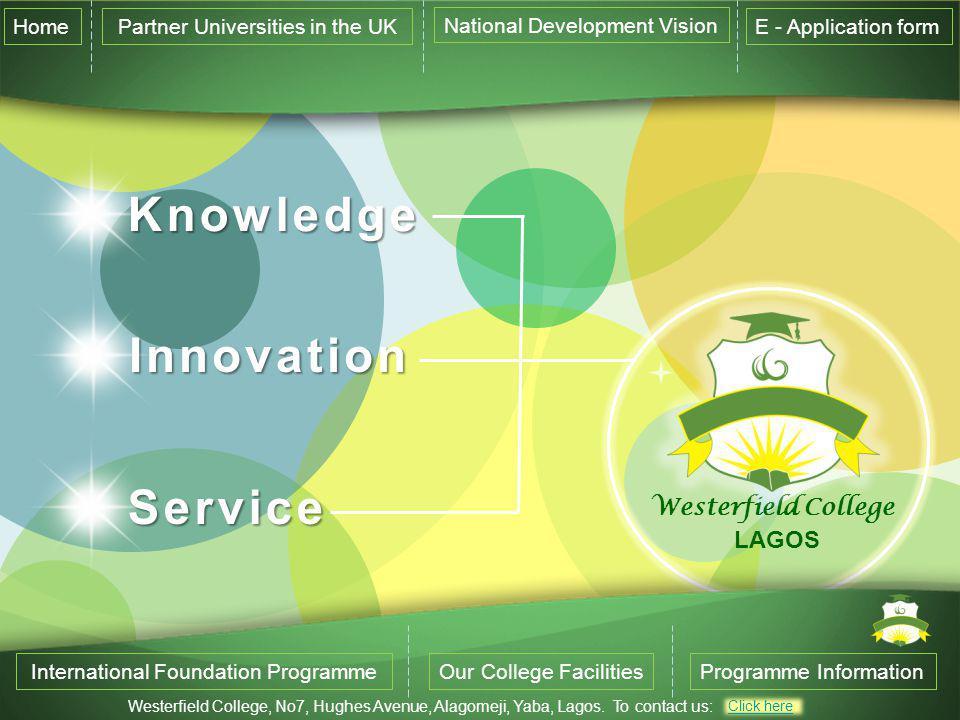 Westerfield College LAGOS Knowledge Innovation Service International Foundation ProgrammeOur College FacilitiesProgramme Information Home Partner Universities in the UK National Development Vision E - Application form Westerfield College, No7, Hughes Avenue, Alagomeji, Yaba, Lagos.