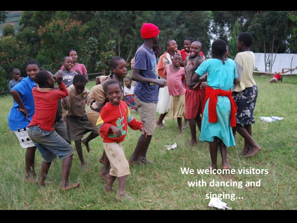 We welcome visitors with dancing and singing...