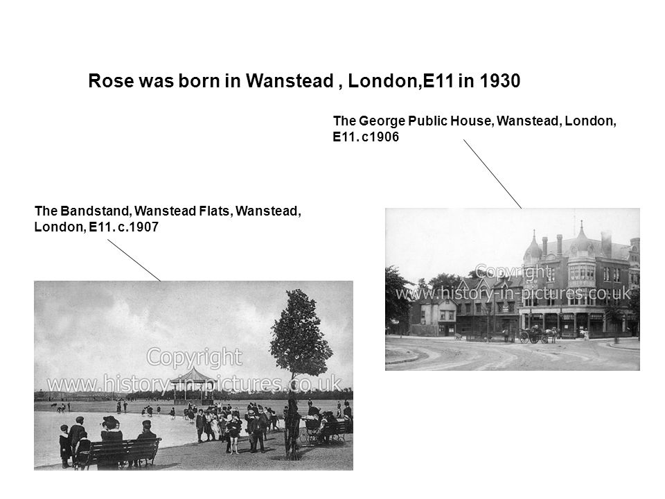 Rose was born in Wanstead, London,E11 in 1930 The George Public House, Wanstead, London, E11.