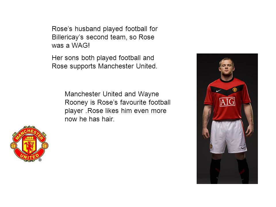 Roses husband played football for Billericays second team, so Rose was a WAG.