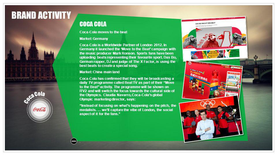 COCA COLA Coca-Cola moves to the beat Market: Germany Coca-Cola is a Worldwide Partner of London 2012. In Germany it launched the Move to the Beat cam