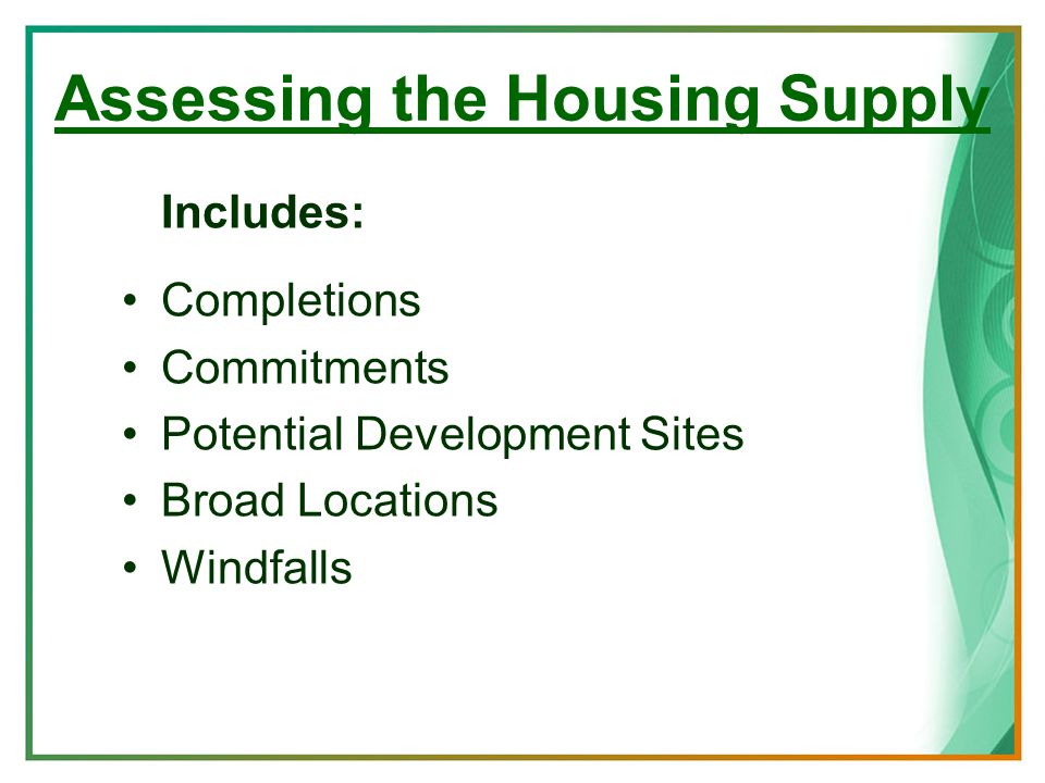 Assessing the Housing Supply Includes: Completions Commitments Potential Development Sites Broad Locations Windfalls