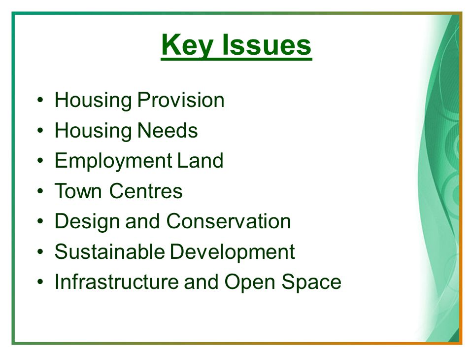 Key Issues Housing Provision Housing Needs Employment Land Town Centres Design and Conservation Sustainable Development Infrastructure and Open Space