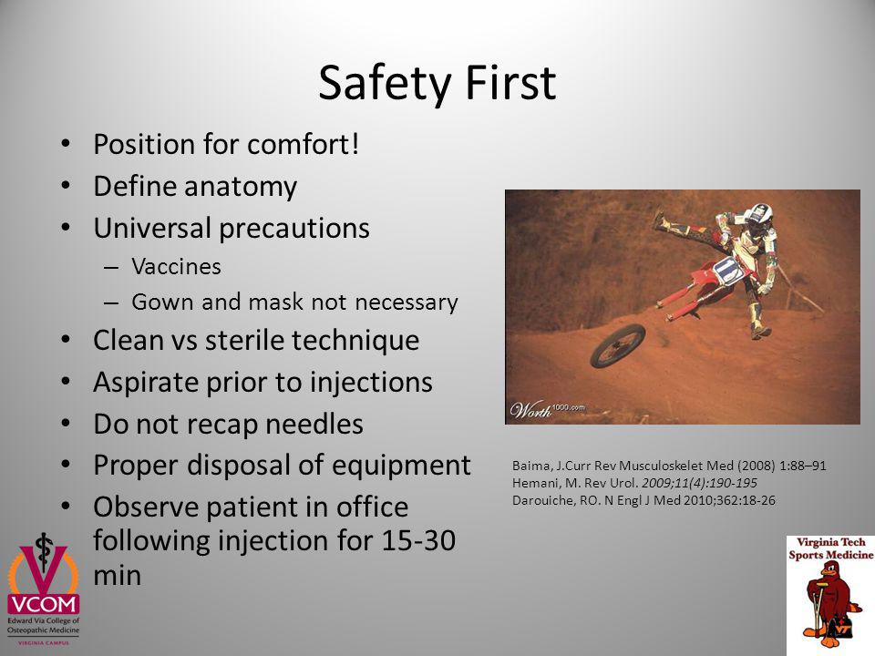 Safety First Position for comfort! Define anatomy Universal precautions – Vaccines – Gown and mask not necessary Clean vs sterile technique Aspirate p