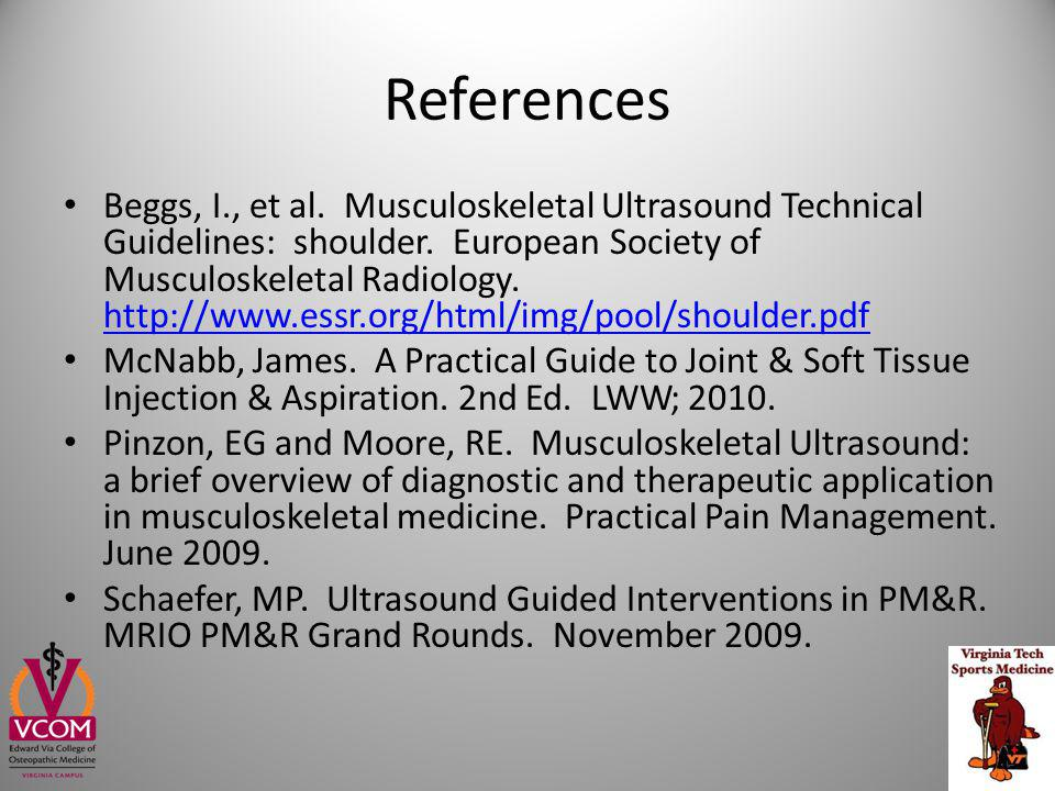 References Beggs, I., et al. Musculoskeletal Ultrasound Technical Guidelines: shoulder. European Society of Musculoskeletal Radiology. http://www.essr