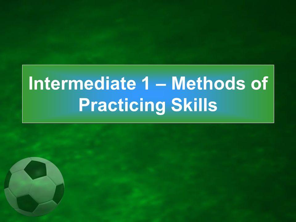 Intermediate 1 – Methods of Practicing Skills