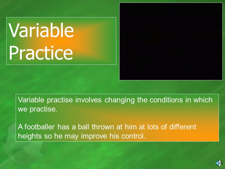 Variable practise involves changing the conditions in which we practise.