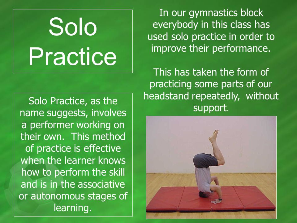 Solo Practice Solo Practice, as the name suggests, involves a performer working on their own.