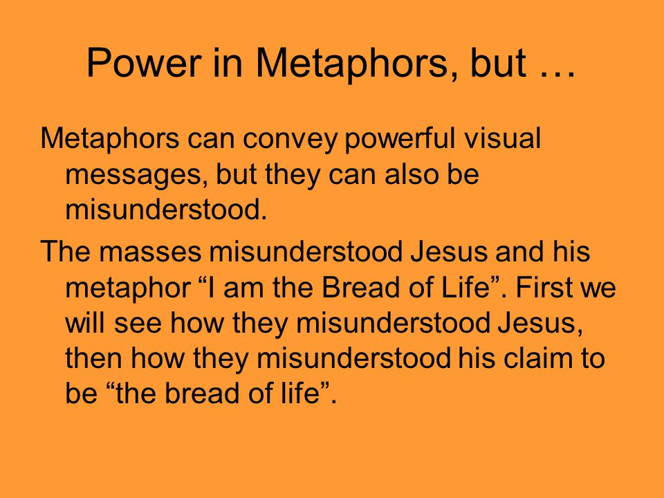 Power in Metaphors, but … Metaphors can convey powerful visual messages, but they can also be misunderstood.