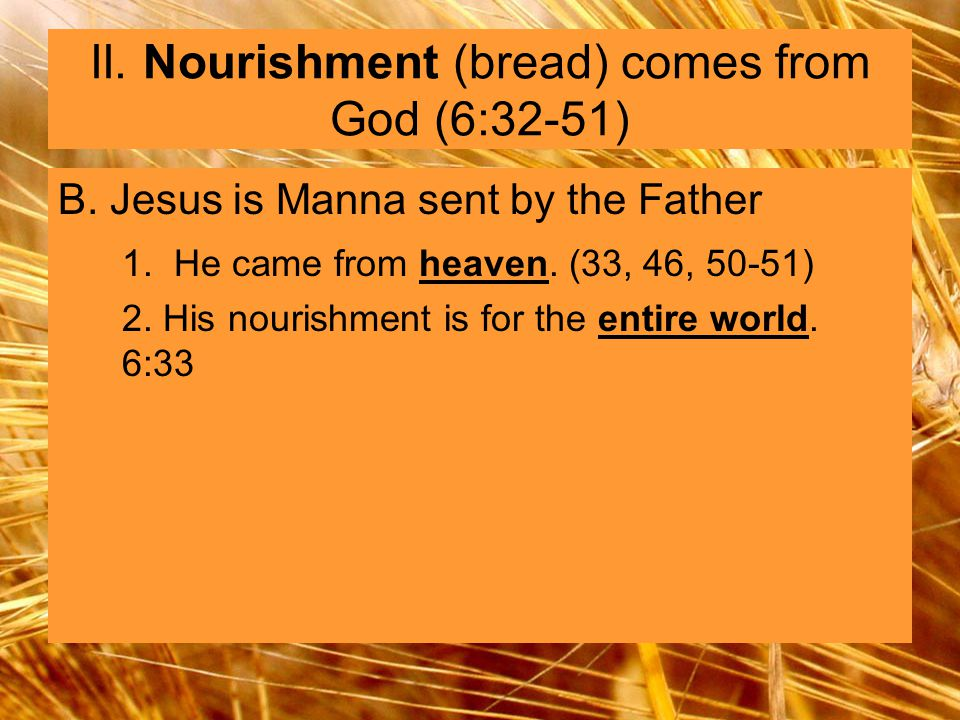 II. Nourishment (bread) comes from God (6:32-51) B.