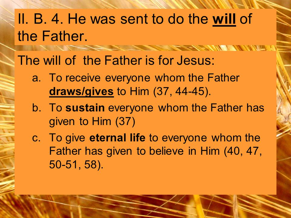 II. B. 4. He was sent to do the will of the Father.