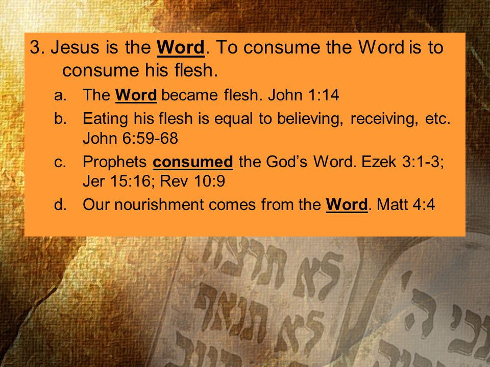 3. Jesus is the Word. To consume the Word is to consume his flesh.