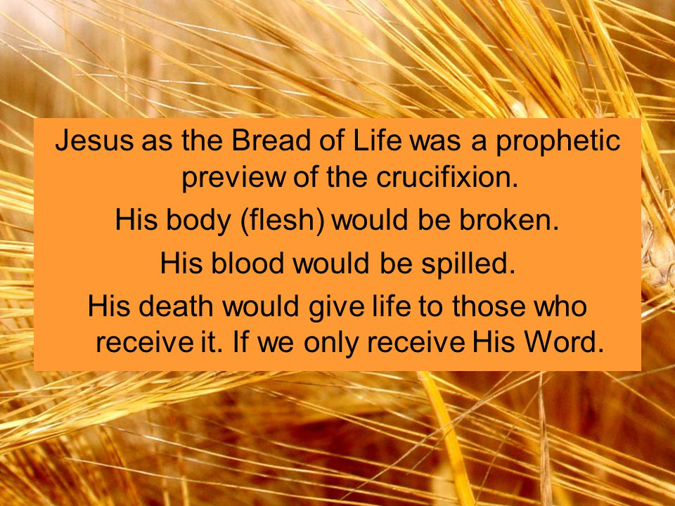 Jesus as the Bread of Life was a prophetic preview of the crucifixion.