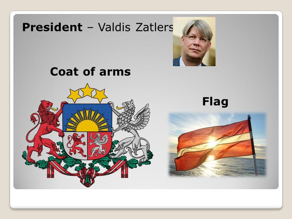 President – Valdis Zatlers Coat of arms Flag