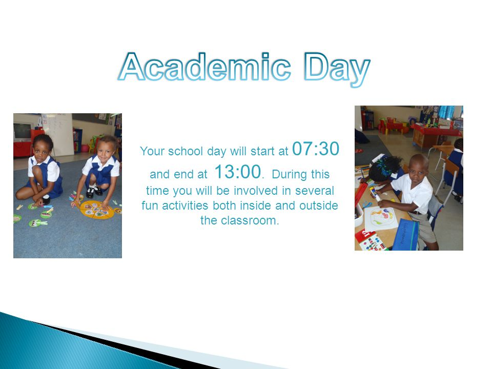 Your school day will start at 07:30 and end at 13:00.