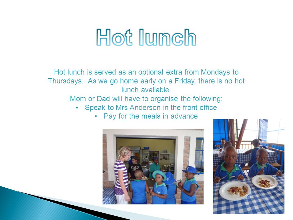 Hot lunch is served as an optional extra from Mondays to Thursdays.