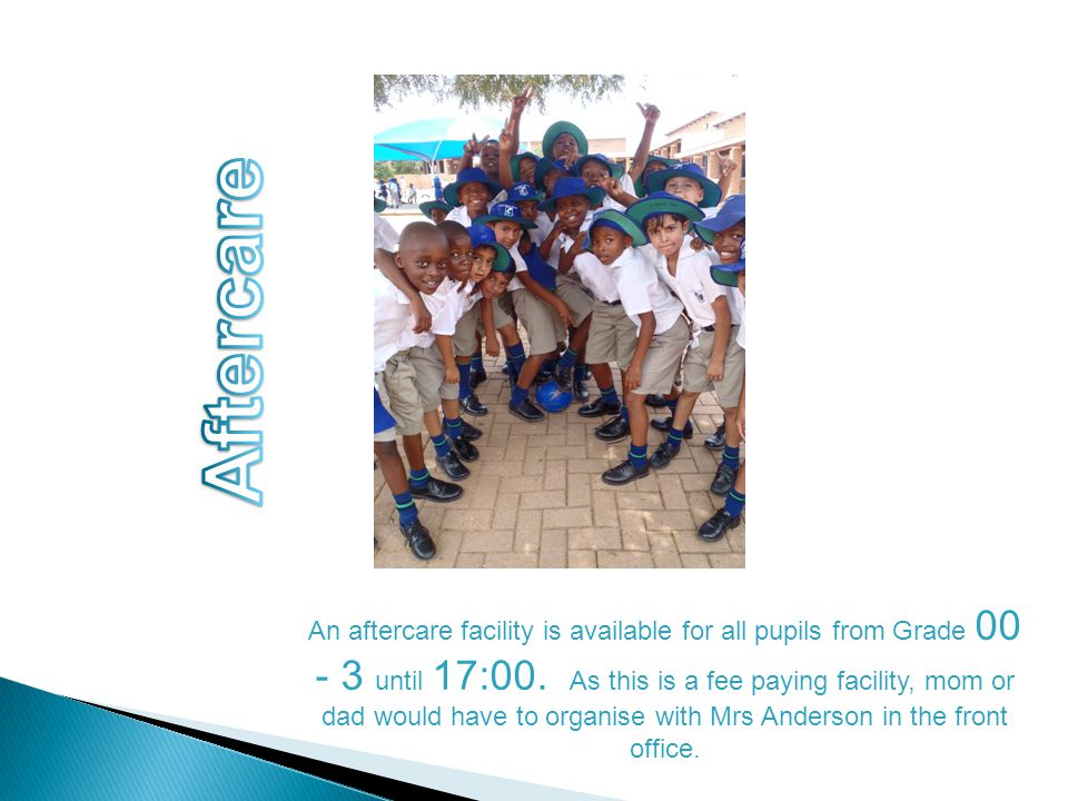 An aftercare facility is available for all pupils from Grade 00 - 3 until 17:00.