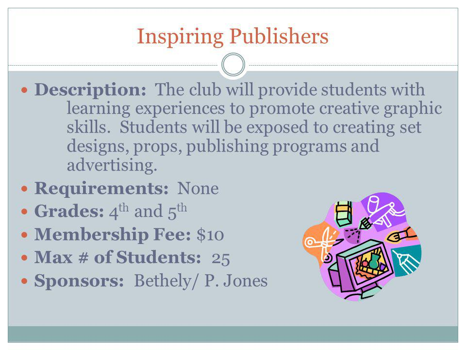Inspiring Publishers Description: The club will provide students with learning experiences to promote creative graphic skills.